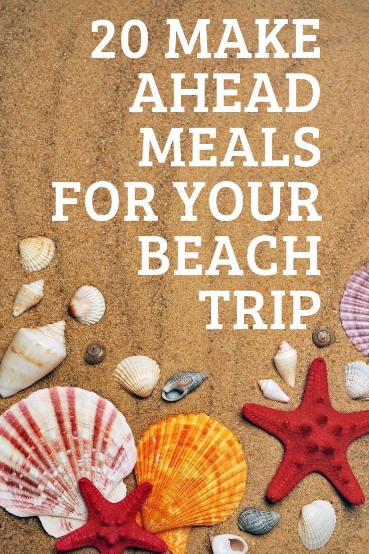 20 Make Ahead Meals for Beach Vacation