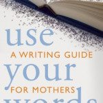 Use Your Words, A Writing Guide for Mothers–Holiday Gift Guide