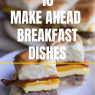 Make ahead Breakfast Ideas & Easy Brunch Ideas