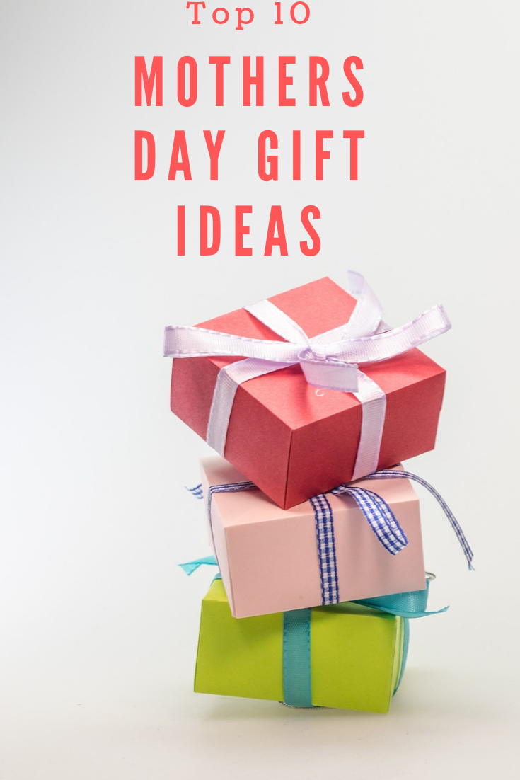 Top 10 Mothers Day Gift Ideas