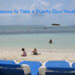 5 Reasons To Take A Puerto Rico Vacation